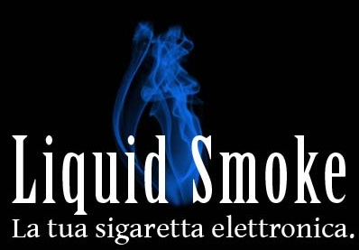 liquid smoke...la tua sigaretta elettronica made in italy
